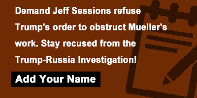 Demand Jeff Sessions refuse Trump's order to obstruct Mueller's work. Stay recused from the Trump-Russia Investigation!